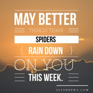 May better things than spiders rain down on you this week
