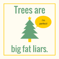 Did you know that trees are Big, Fat Liars?
