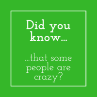Did you know some people are crazy? (Or Never Judge a Book By Its Color)